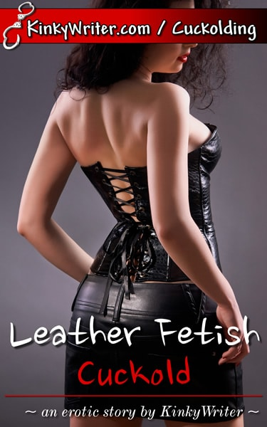 Book Cover for Leather Fetish Cuckold (by KinkyWriter)