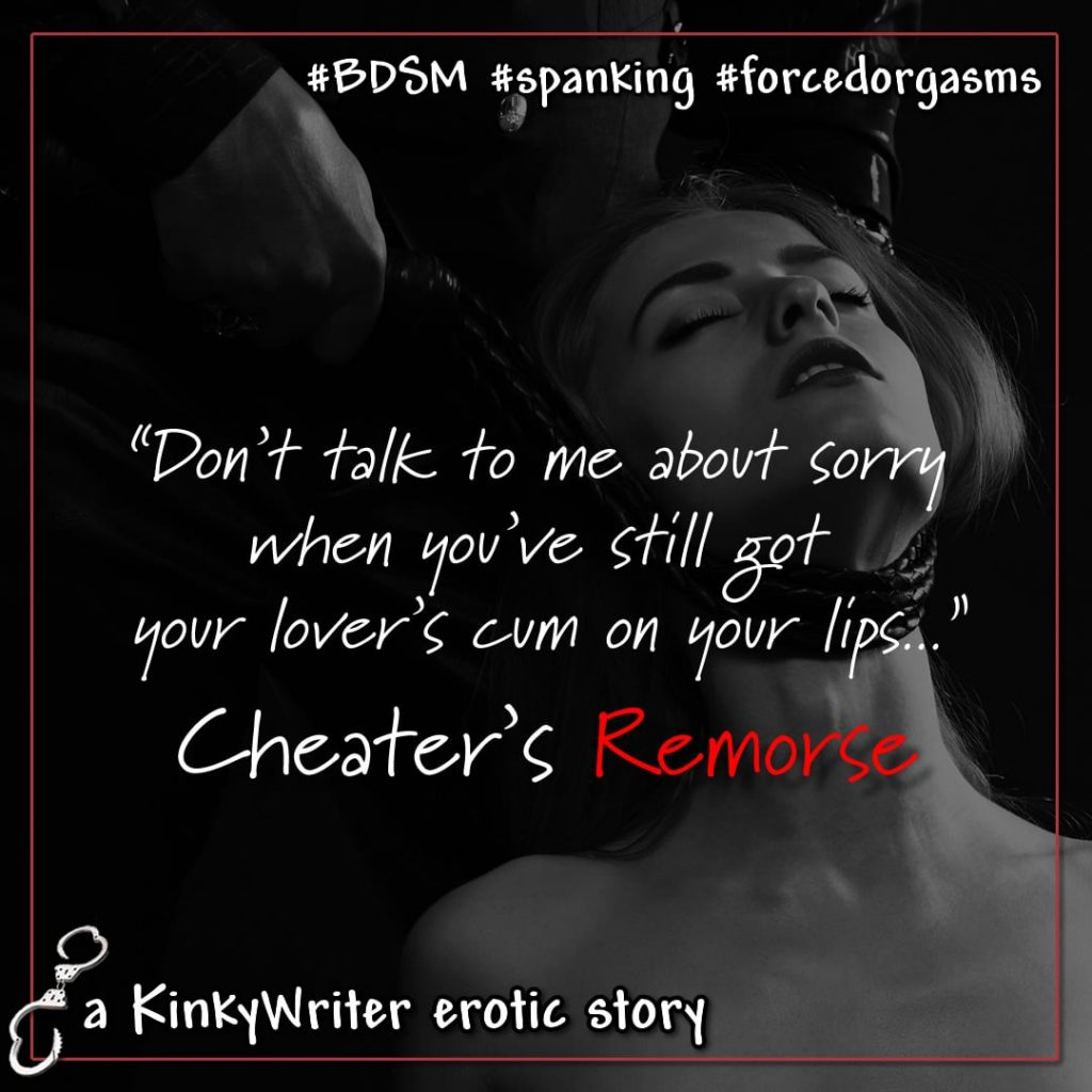 """Don't talk to me about sorry when you've still got your lover's cum on your lips..."" - Cheater's Remorse"