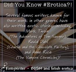 Several famous writers known for their work in other genres have also written erotic stories, including Mark Twain, Roald Dahl, and Anne Rice.