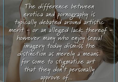 The difference between erotica and pornography is typically debated around artistic merit - or an alleged lack thereof - however many who enjoy sexual imagery today dismiss the distinction as merely a means for some to stigmatize art that they don't personally approve of...