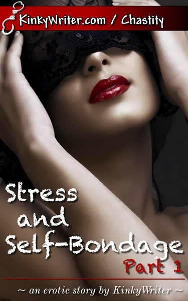 Book Cover for Stress and Self-Bondage, Part 1 (by KinkyWriter)